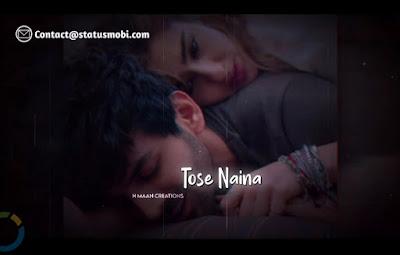 Tose Naina Song Status Video Download