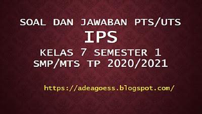 Download Soal PTS/UTS IPS Kelas VII Semester 1 SMP/MTs Kurikulum 2013 TP 2020/2021