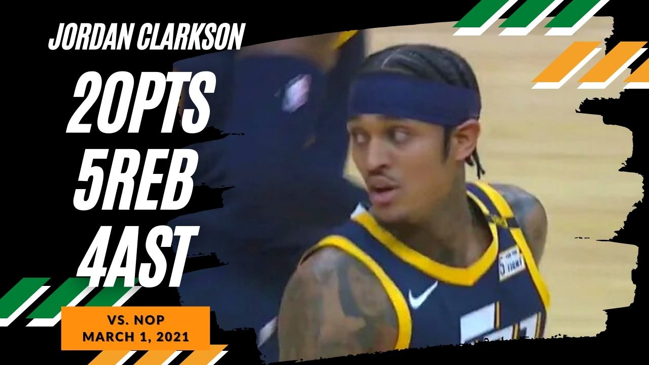 Jordan Clarkson 20pts 5reb 4ast vs NOP   March 1, 2021   2020-21 NBA Season