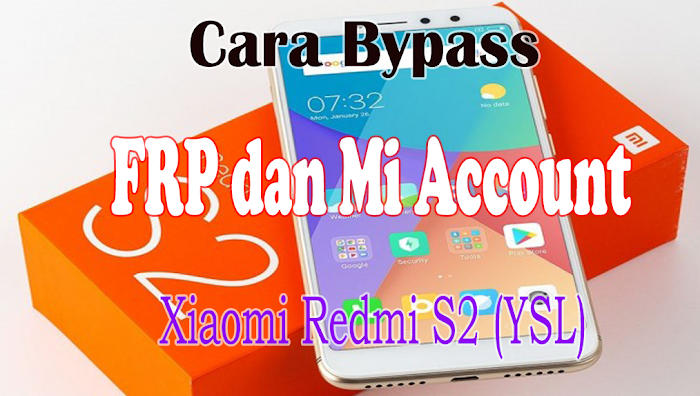 Cara Bypass FRP dan Mi Account Xiaomi Redmi S2 (YSL)