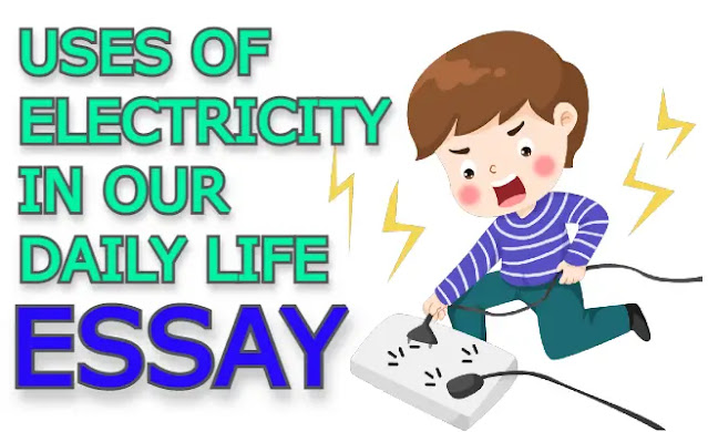 Uses of electricity in our daily life essay