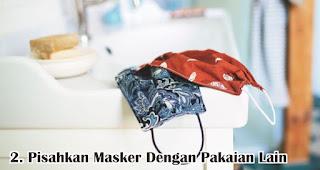 Pisahkan Masker Dengan Pakaian Lain