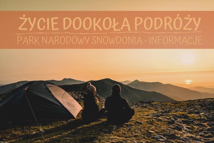 Park Narodowy Snowdonia - informacja w pigułce o parku z najwyższym szczytem w Walii