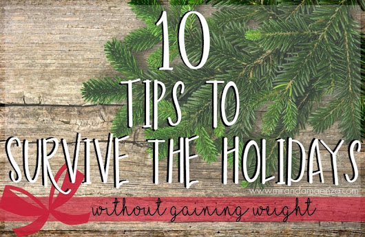 10 Tips to Survive the Holidays (without gaining weight)