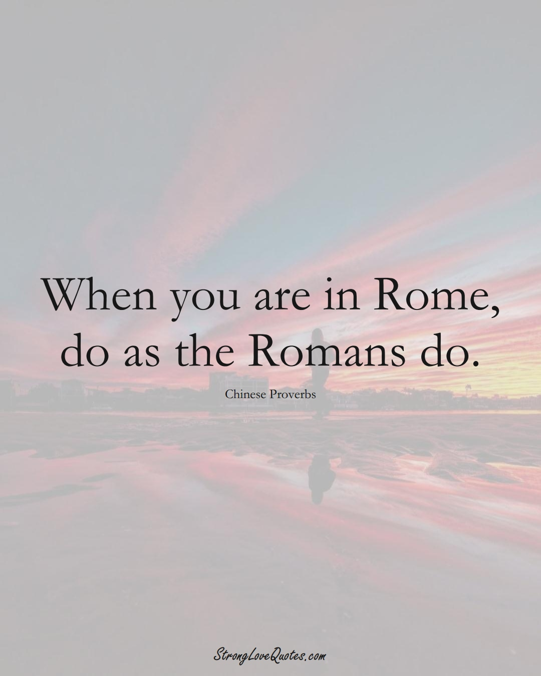 When you are in Rome, do as the Romans do. (Chinese Sayings);  #AsianSayings
