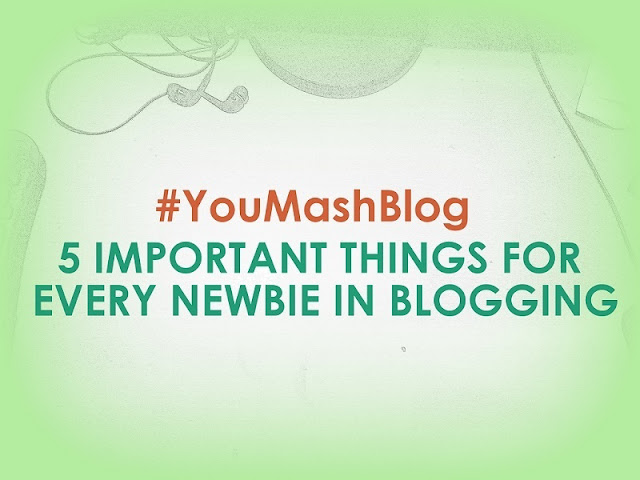 5 Extraordinarily Important Things that Every Newbie in Blogging Must Know