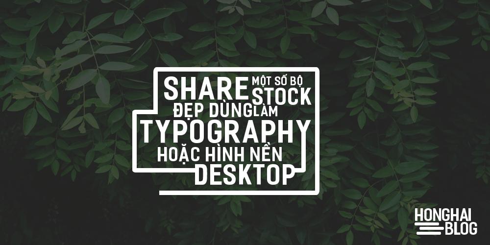 Share một số bộ stock đẹp dùng làm typography hoặc hình nền desktop