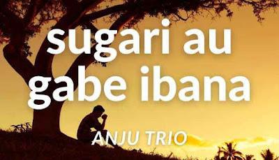 Lirik Batak Sugari Au Gabe Ibana - Anju Trio