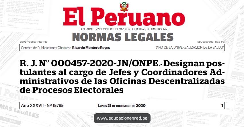 R. J. N° 000457-2020-JN/ONPE.- Designan postulantes al cargo de Jefes y Coordinadores Administrativos de las Oficinas Descentralizadas de Procesos Electorales
