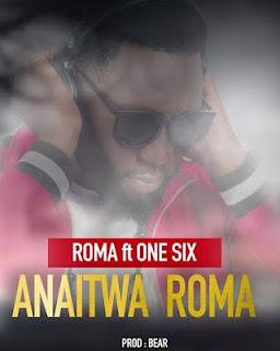 Roma (Mkatoriki) Ft. One Six - Anaitwa Roma | Mp3 Download [New Song]