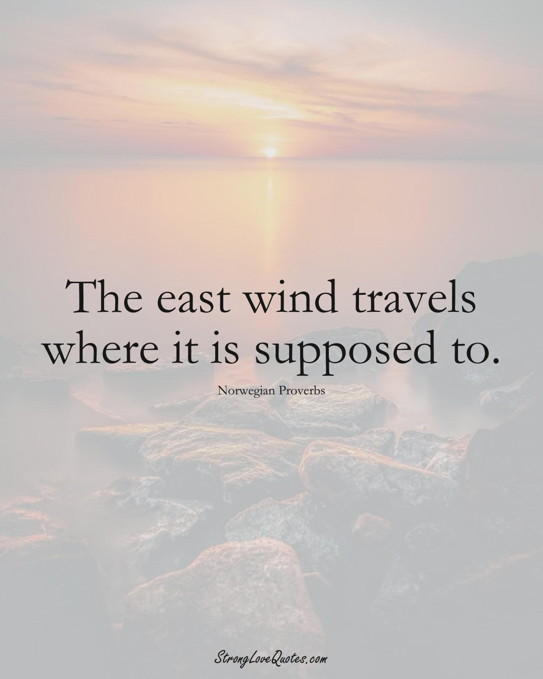 The east wind travels where it is supposed to. (Norwegian Sayings);  #EuropeanSayings
