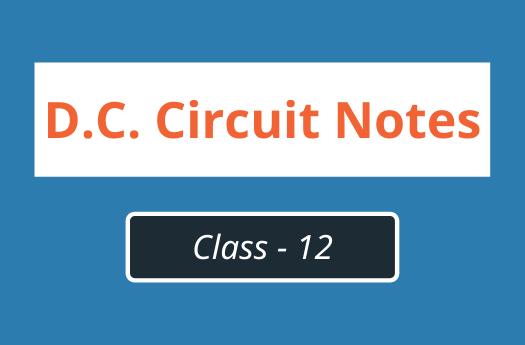 Direct Current Circuit (D.C. Circuit) Class 12 Physics | Notes