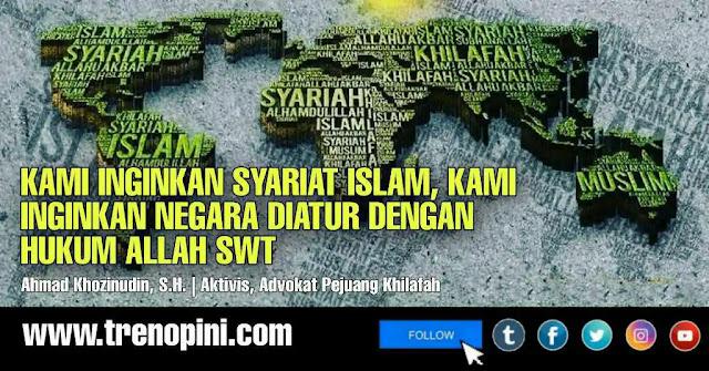 KAMI INGINKAN SYARIAT ISLAM, KAMI INGINKAN NEGARA DIATUR DENGAN HUKUM ALLAH SWT