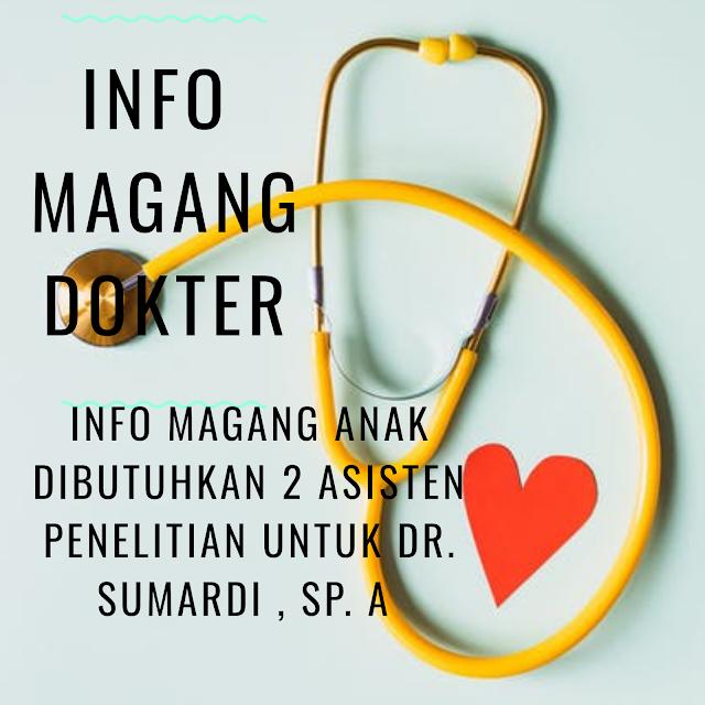 INFO MAGANG ANAK  Dibutuhkan 2 asisten penelitian untuk dr. Sumardi , Sp. A