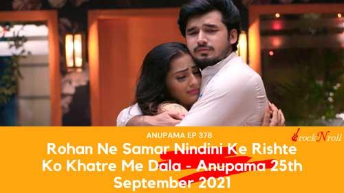 Rohan-Ne-Samar-Nindini-Ke-Rishte-Ko-Khatre-Me-Dala-Anupama-Today-Episode-27th-September-2021