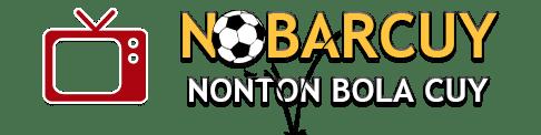 NOBARCUY - NobarTv | Nonton Bola Online Gratis Cuy
