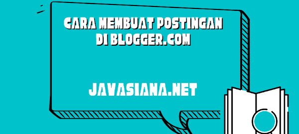 (Panduan) Cara Membuat Postingan di Blogger.com