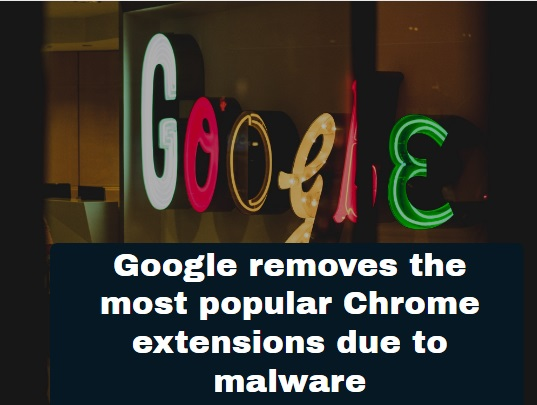 Google removes the most popular chrome extensions