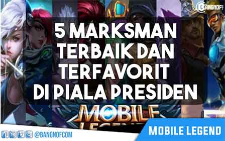5 Marksman ( MM ) Mobile Legend Terbaik dan Ter Favorit Pada Piala Presiden