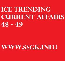 ICE TRENDING CURRENT AFFAIRS 48 - 49