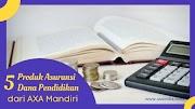 5 Macam Produk Asuransi Dana Pendidikan dari AXA Mandiri