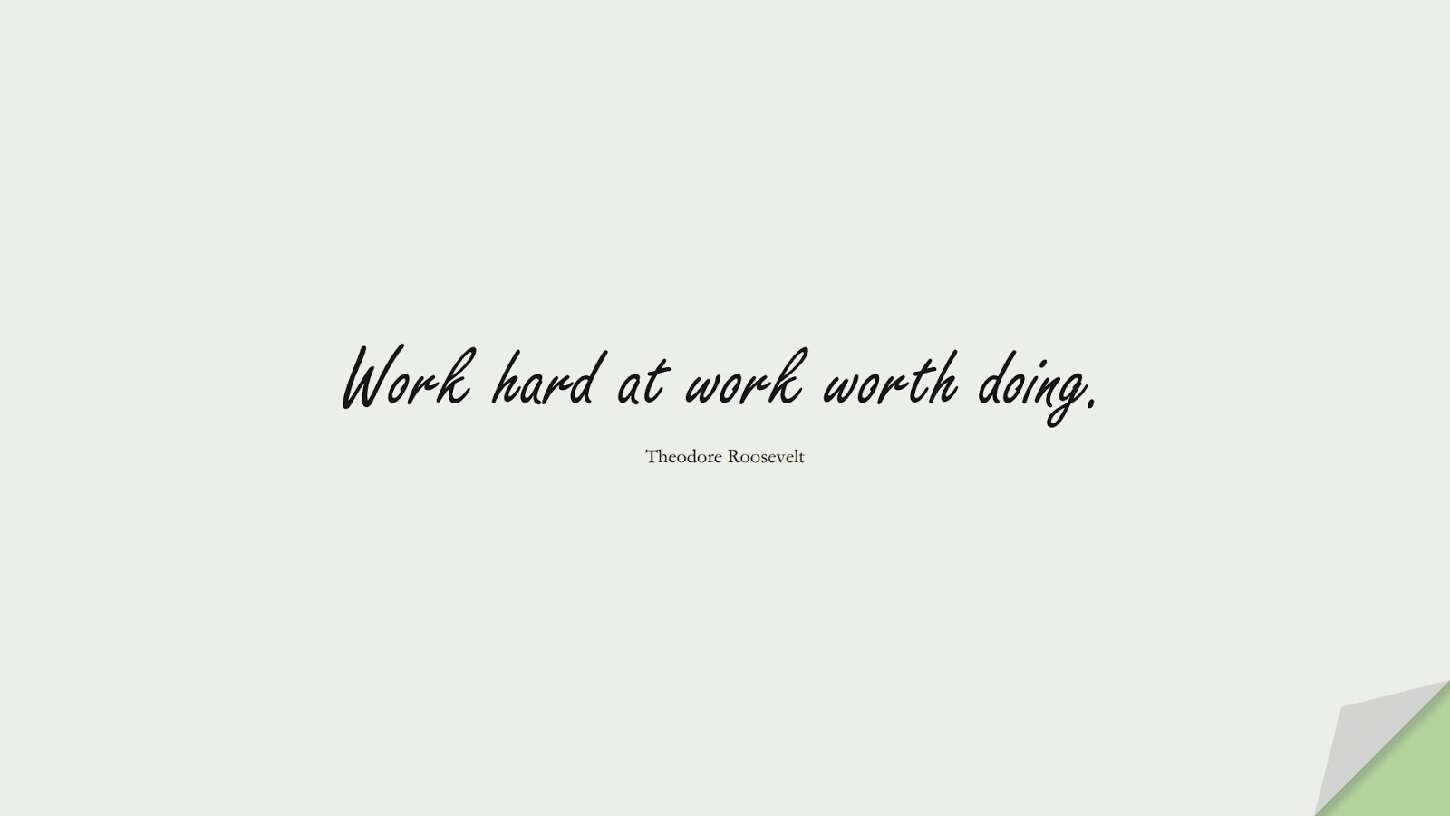 Work hard at work worth doing. (Theodore Roosevelt);  #PositiveQuotes