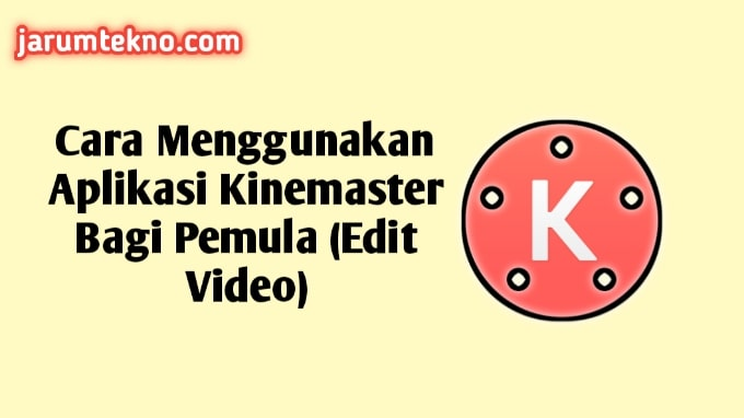 Cara Menggunakan Aplikasi Kinemaster Bagi Pemula (Edit Video)