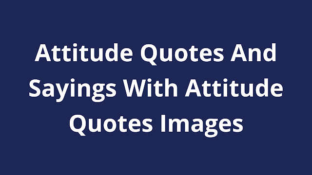 Attitude Quotes And Sayings With Attitude Quotes Images