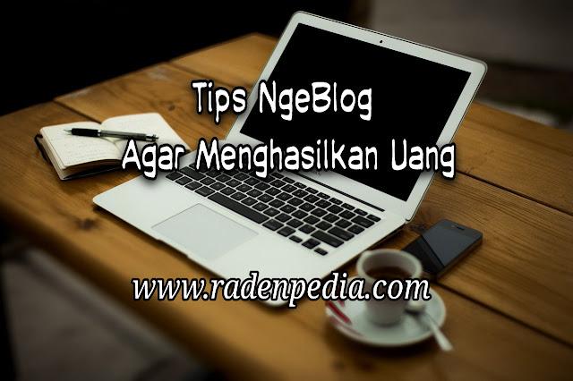 Tips NgeBlog Agar Menghasilkan Uang