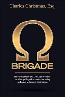 Omega Brigade: How Millennials and Gen-X-ers will use the Omega Brigade to restore meaning and order to Western Civilization by Charles Christmas