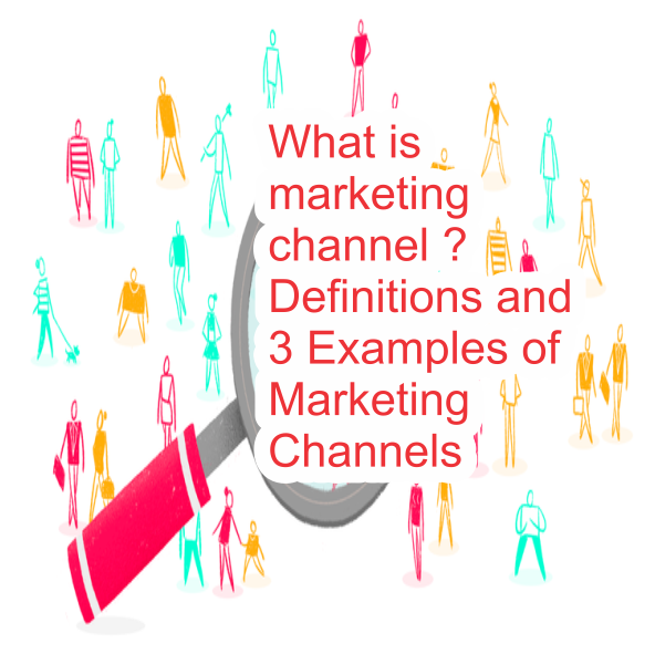 What is marketing channel ? Definitions and 3 example of marketing channel
