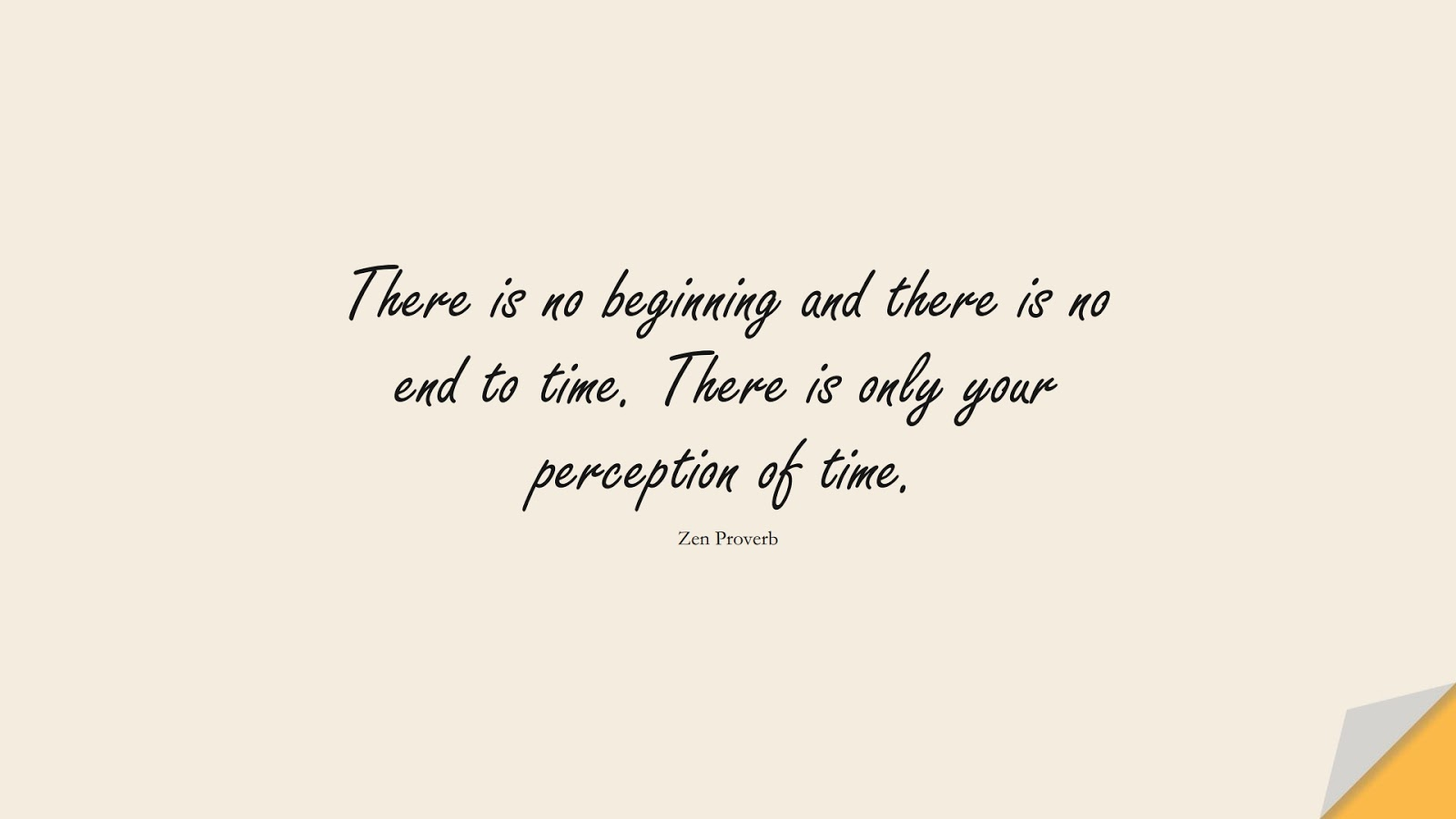 There is no beginning and there is no end to time. There is only your perception of time. (Zen Proverb);  #StoicQuotes