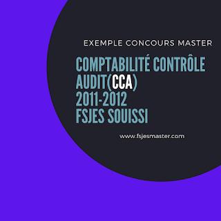 Exemple de Concours Master Comptabilité Contrôle Audit (CCA) 2011-2012 - Fsjes Souissi
