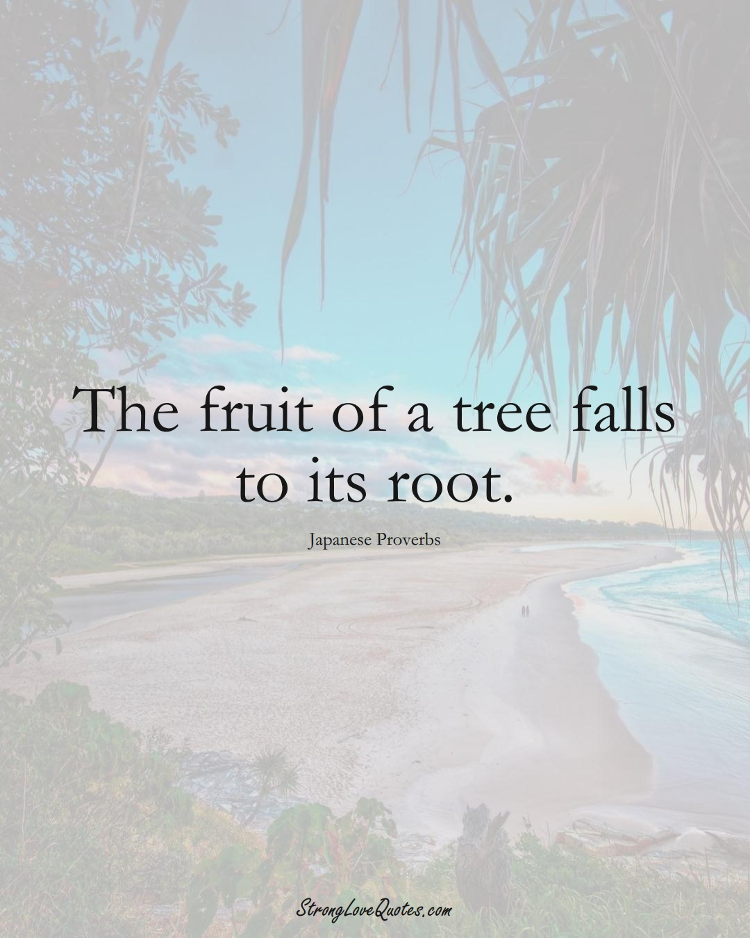 The fruit of a tree falls to its root. (Japanese Sayings);  #AsianSayings