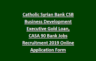 Catholic Syrian Bank CSB Business Development Executive Gold Loan, CASA 90 Bank Jobs Recruitment 2019 Online Application Form