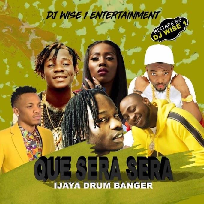 Mixtape: DJ Wise1 – Que Sera Sera(Ijaya Drum Banger)