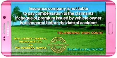 Insurance company is not liable to pay compensation to the claimants if cheque of premium issued by vehicle-owner is dishonored before the date of accident