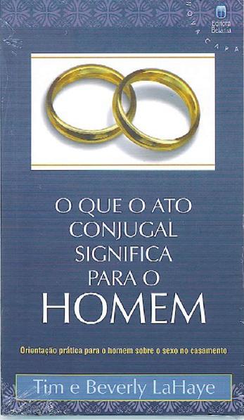 Tim e Beverly LaHaye-O Que o Ato Conjugal Significa Para o Homem-