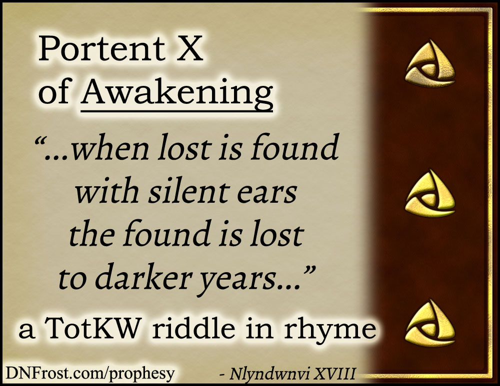 Portent X of Awakening: when lost is found with silent ears www.DNFrost.com/prophesy #TotKW A riddle in rhyme by D.N.Frost @DNFrost13 Part of a series.
