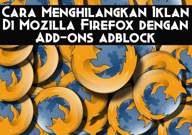 Cara Menghilangkan Iklan Di Mozilla Firefox dengan Add-ons adblock