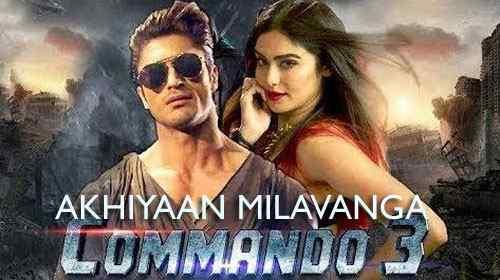 AKHIYAAN MILAVANGA LYRICS – Commando 3  Arijit Singh