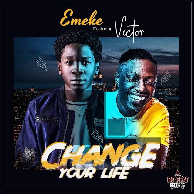 MUSIC: Emeke Ft. Vector - Change Your Life