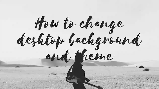 How to Change Desktop Background And Wallpaper