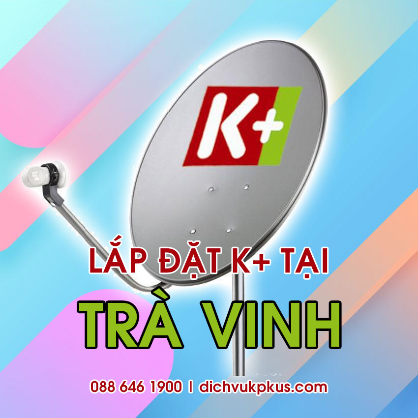 Lắp đặt K+ tại Trà Vinh - Ưu đãi xem 170 kênh HD chỉ 125.000/tháng