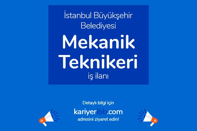 İstanbul Büyükşehir Belediyesi, mekanik teknikeri/teknisyeni alacak. İBB iş başvurusu nasıl yapılır? Detaylar kariyeribb.com'da!