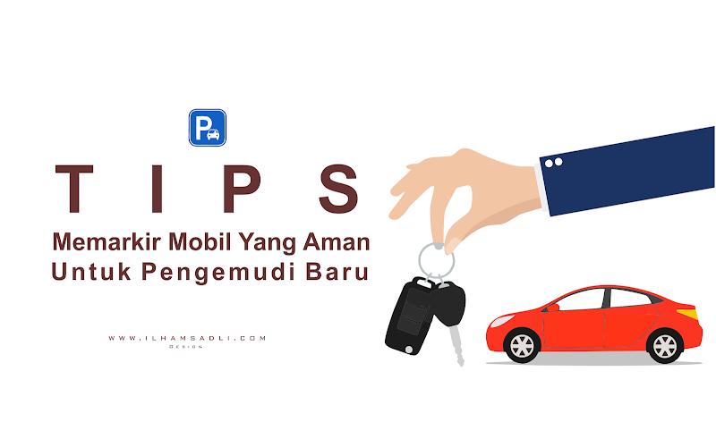 Tips Memarkirkan Mobil yang Aman untuk Pengemudi Baru