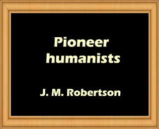 Pioneer humanists by J. M. Robertson