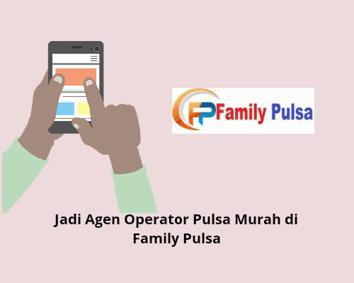 Jadi Agen Operator Pulsa Murah di Family Pulsa