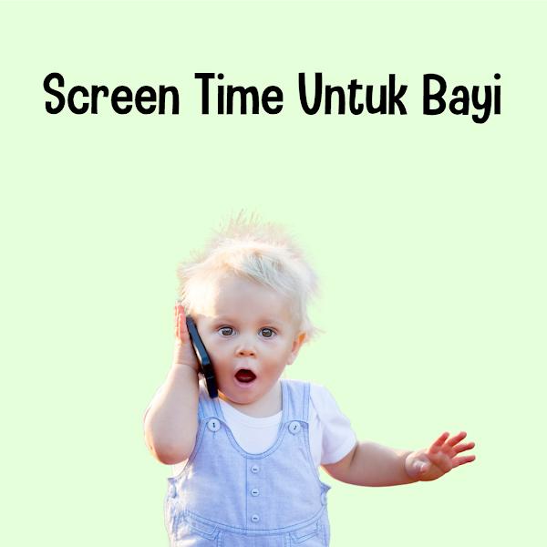 Berapa Lama Screen Time Untuk Bayi?