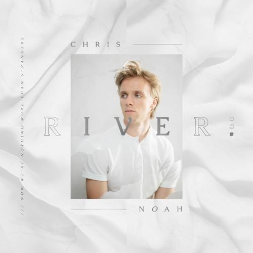 Chris Noah Unveils New Single 'River'